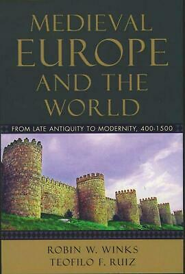 Medieval Europe and the World: From Late Antiquity to Modernity, 400-1500 by Rob