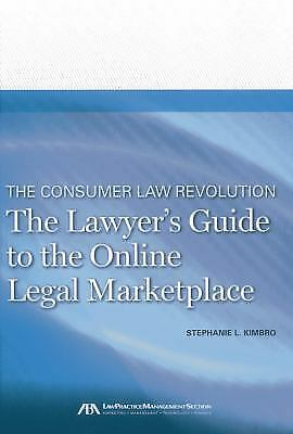 The Consumer Law Revolution : The Lawyer's Guide to the Online Legal Marketplace