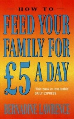 How to Feed Your Family for �5 a Day by Lawrence, Bernadine Paperback Book The