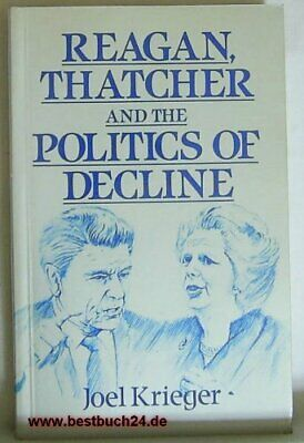 Reagan, Thatcher and the Politics of Decline (Europe... by Krieger, J. Paperback