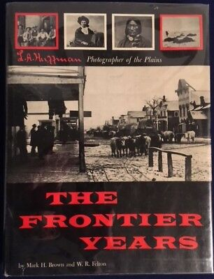 Book: THE FRONTIER YEARS- L.A.Huffman- Photographer of the Plains- Montana- West