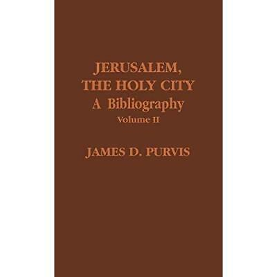 Jerusalem, the Holy City: A Bibliography: Vol 002 Purvis, James D.