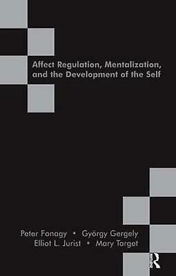 Affect Regulation, Mentalization and the Development of the Self by Peter Fonagy