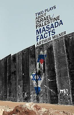 Two Plays about Israel/Palestine : Masada, Facts by Arthur Milner