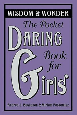 The Pocket Daring Book for Girls: Wisdom & Wonder by Peskowitz, Miriam Book The
