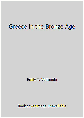 Greece in the Bronze Age by Emily T. Vermeule