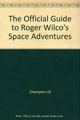 The Official Guide to Roger Wilco's Space Adventures by Leinecker Richard C. The