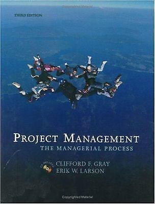 Project Management : The Managerial Process by Erik W. Larson; Clifford F. Gray