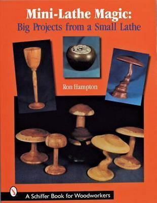 Mini-Lathe Magic: Big Projects from a Small Lathe (Schiffer Book for Woodworkers