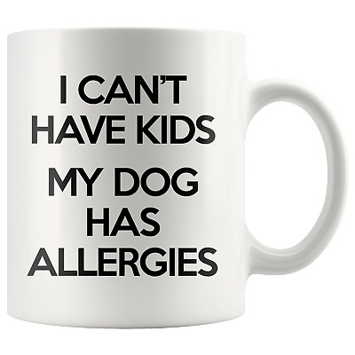 I CAN'T HAVE KIDS MY DOG HAS ALLERGIES Funny Gift For Pet Owner * White Coffee M
