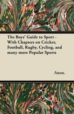 The Boys' Guide to Sport - With Chapters on Cricket, Football, Rugby,... by Anon