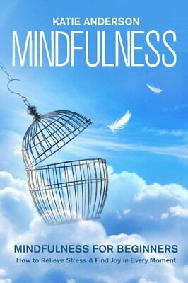 Mindfulness: Mindfulness for Beginners: How to Relieve Str... by Anderson, Katie