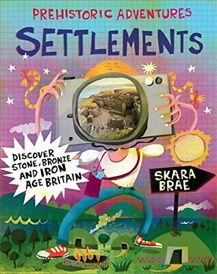 Prehistoric Adventures: Settlements: Discover Stone, Bronze and Iron Age Britain