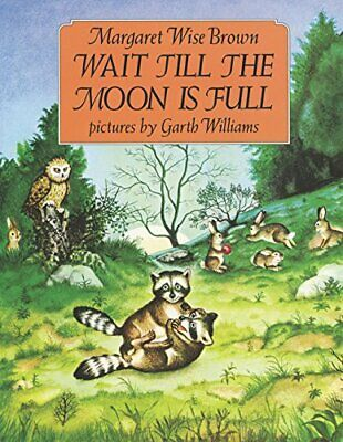 Wait Till the Moon Is Full by Brown, Margaret Wise Book The Cheap Fast Free Post