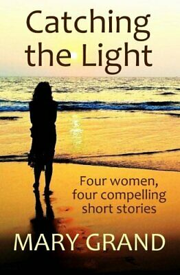 Catching the Light: Four women, four compelling short stories by Grand, Mary The