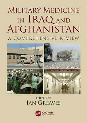 Military Medicine in Iraq and Afghanistan: A Comprehensive Review Hardcover Book