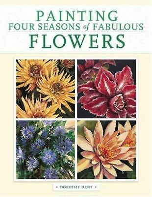 Painting Four Seasons of Fabulous Flowers by Dorothy Dent