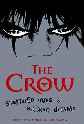 The Crow : Shattered Lives and Broken Dreams by Ed Kramer; Jame O'Barr