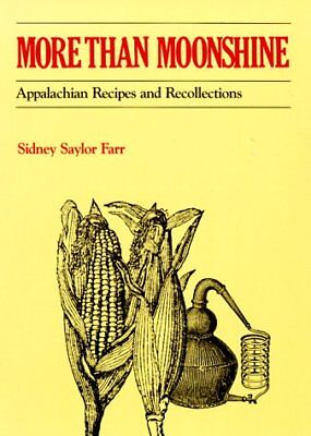 NEW - More than Moonshine: Appalachian Recipes and Recollections