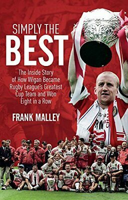 Simply the Best: The Inside Story of How Wigan Became Rugby L... by Frank Malley