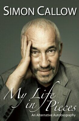 My Life in Pieces: An Alternative Autobiography by Simon Callow Hardback Book