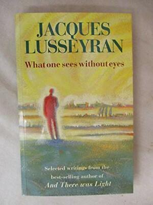 What One Sees Without Eyes: Selected Writings... by Lusseyran, Jacques Paperback