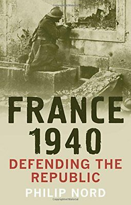 France 1940: Defending the Republic by Nord, Philip Book The Cheap Fast Free