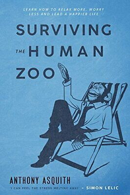 Surviving the Human Zoo: This book is all about you ma... by Asquith, Mr Anthony