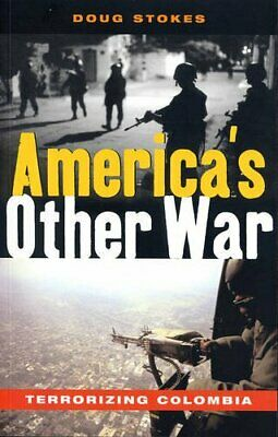 America's Other War: Terrorizing Colombia by Stokes, Doug Paperback Book The