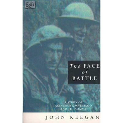 The Face Of Battle A Study Of Agincourt Waterloo And The So By