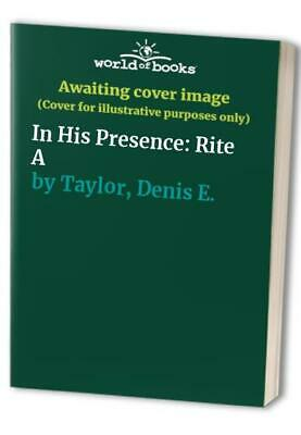 In His Presence: Rite A by Taylor, Denis E. Paperback Book The Cheap Fast Free
