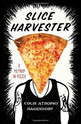 Slice Harvester: A Memoir in Pizza by Hagendorf, Colin Atrophy Book The Cheap