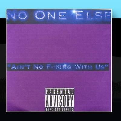 Ain't No F--king With Us NO ONE ELSE CD