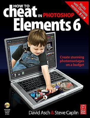 How to Cheat in Photoshop Elements 6 : Create Stunning Photomontages on a Budget