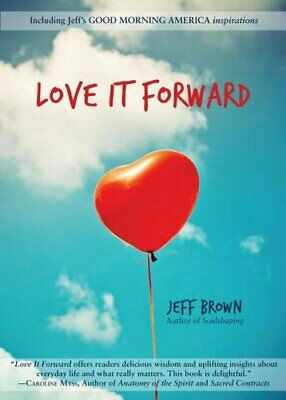 Love It Forward by Jeff Brown Book The Cheap Fast Free Post