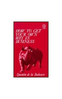 How to Get Your Own Way in Business by De la Bedoyere, Quentin Hardback Book The