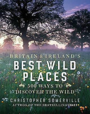 """VERY GOOD"" Britain and Ireland's Best Wild Places: 500 Ways to Discover the Wil"