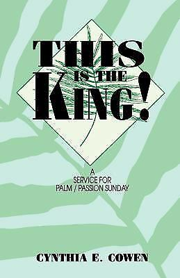 This Is the King! : A Service for Palm-Passion Sunday by Cynthia E. Cowen