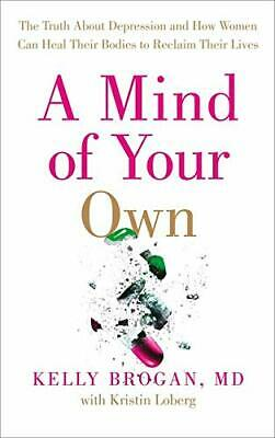 A Mind of Your Own: The Truth About Depression and How Wo... by Brogan, Dr Kelly