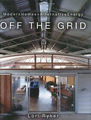 Off the Grid: Modern Homes and Alternative Energy by Lori Ryker Hardback Book