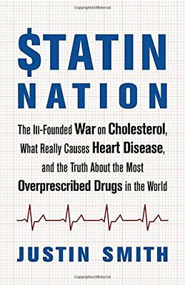 Statin Nation: The Ill-Founded War on Cholesterol, What Really Causes Heart D…