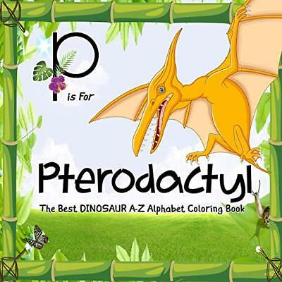 P Is for Pterodactyl: Dinosaur Books: The Best by Staci Giron New Paperback Book