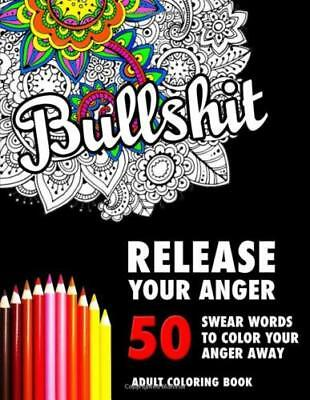 BULLSHIT: 50 Swear Words to Color Your Anger Coloring Book for Adults Paperback