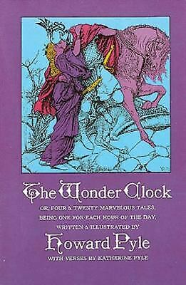 The Wonder Clock Or, Four and Twenty Marvelous Tales by Howard Pyle