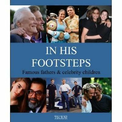 In His Footsteps : Famous Fathers and Celebrity Children by Birgit Krols