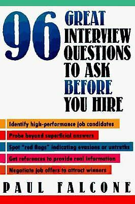 96 Great Interview Questions to Ask Before You Hire by Paul Falcone