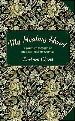 My Healing Heart : A Monthly Account of the First Year of Grieving