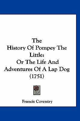 The History of Pompey the Little : Or the Life and Adventures of A Lap Dog...