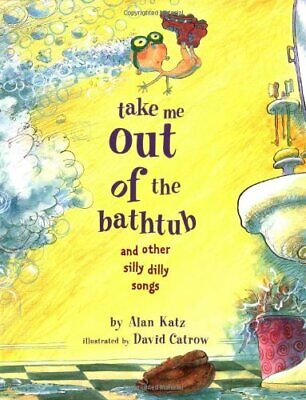 Take Me Out of the Bathtub and Other Silly Dilly Songs by Katz, Alan Book The