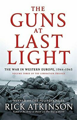 The Guns at Last Light: The War in Western Europe, 1944-194... by Atkinson, Rick